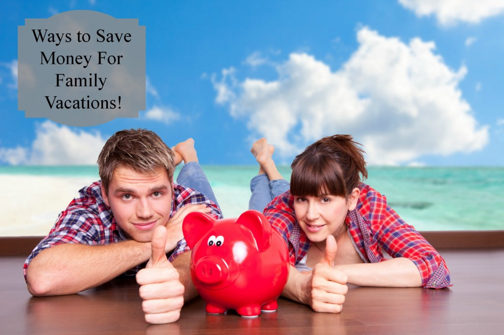 ways to save money for family vacations!